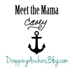 Dropping Anchors Blog: Meet the Mama Casey