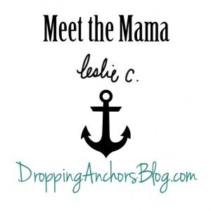 Dropping Anchors Blog: Meet the Mama Leslie C.