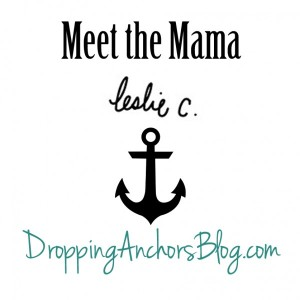 Dropping Anchors Blog: Meet the Mama Leslie C.