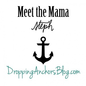 Dropping Anchors Blog: Meet the Mama Steph
